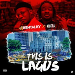 DJ Kentalky & DJ Real – This Is Lagos Mix