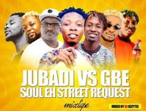 DJ Ozzytee - Jubadi Vs Gbe Soul Eh Street Request Mixtape
