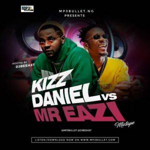 Mp3bullet ft. DJ Beeast – Kizz Daniel Vs Mr Eazi Mix 2019