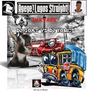 [Street Dj Mix] Dj Goat vs Dj Yomc – Agege Lagos Straight Mix