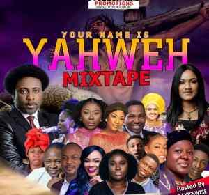 DJ Kisswise – Your Name Is Yahweh Mix (2020 Gospel Mixtape)