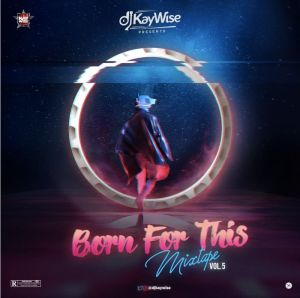 DJ Kaywise – Born For This Mix (Vol. 5)