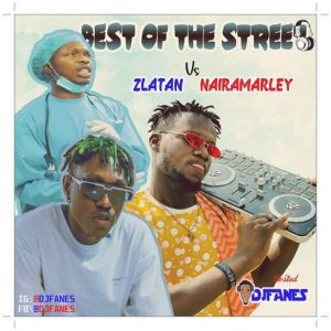 DJ Fanes – Best Of Street (Zlatan vs Naira Marley Mix)