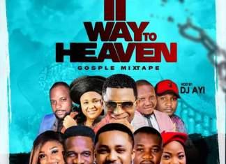 DJ Ayi - Way To Heaven (Nigeria Gospel DJ Mixtape)
