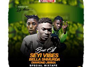 Maxivibes X DJ IB Taat – Best Of Seyi Vibez, Bella Smhurda & Diamond Jimma Mix 2020