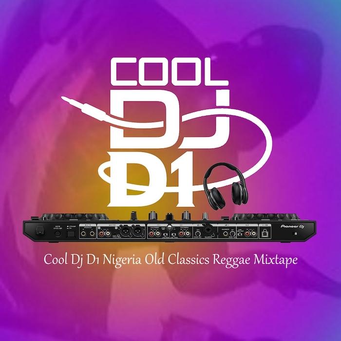 Download Mixtape: – Cool DJ D1 – NIGERIA OLD CLASSICS REGGAE Mix