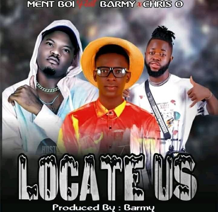 Ment Boi ft. Barmy & Chris O – Locate Us MP3 Download
