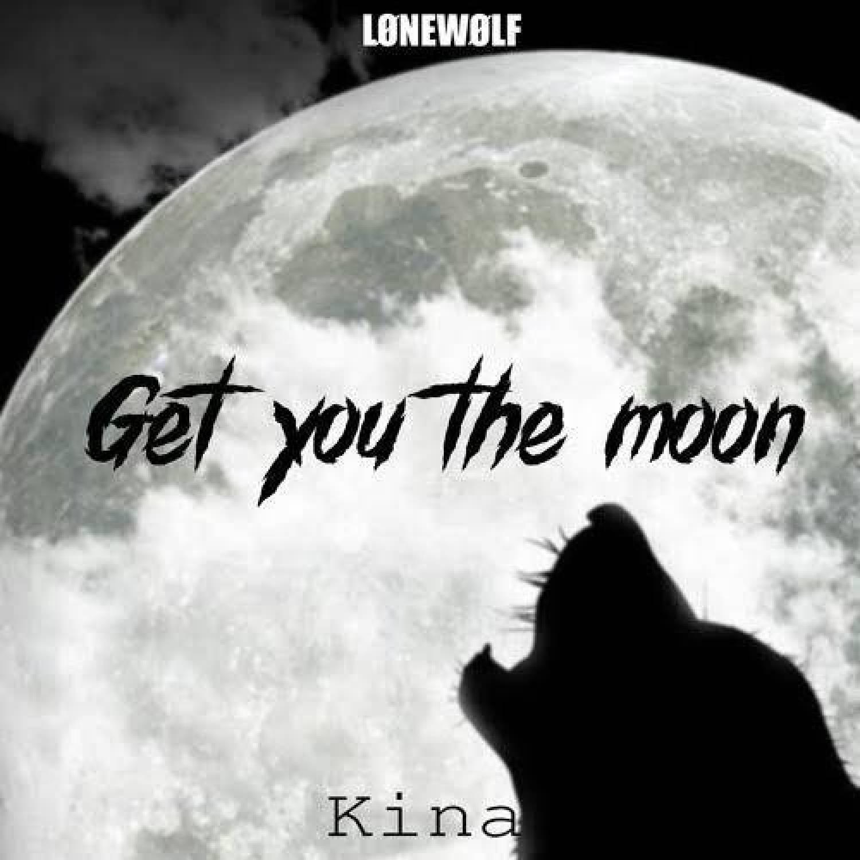 Mp3 Kina – Get You The Moon Lyrics
