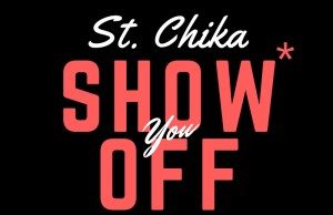 St. Chika - Show You Off