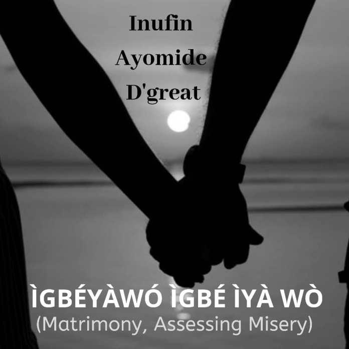 ÌGBÉYÀWÓ ÌGBÉ ÌYÀ WÒ – Inufin Ayomide