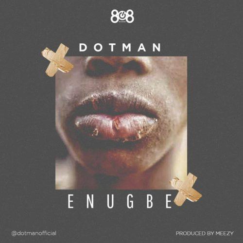 Dotman – Enugbe Lyrics