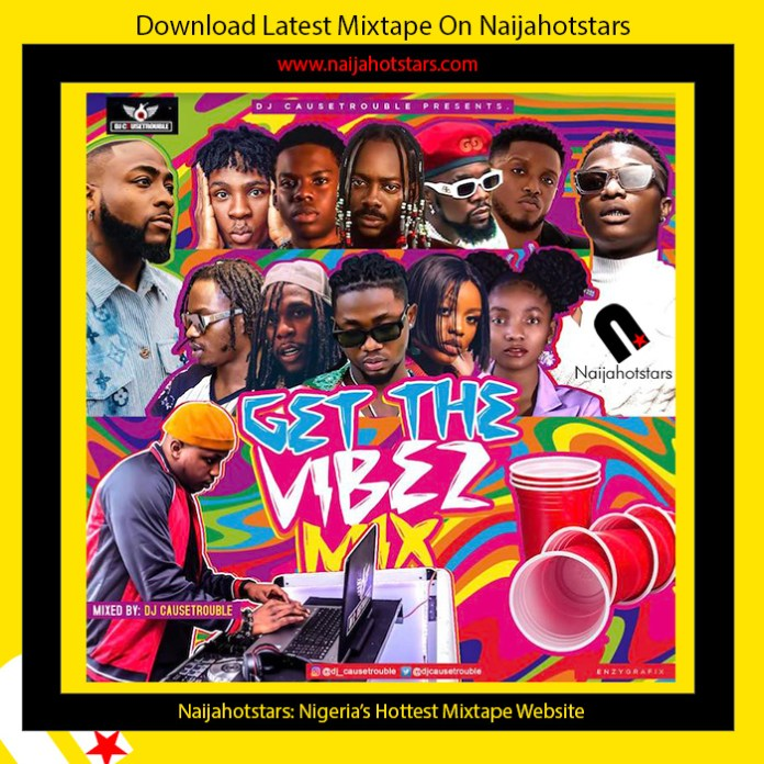 DJ Causetrouble – Get The Vibes Mix NaijahotstarsDJ Causetrouble – Get The Vibes Mix