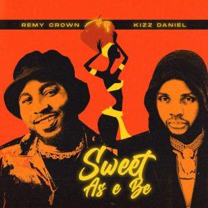 Remy Crown Ft Kizz Daniel – Sweet As E Be