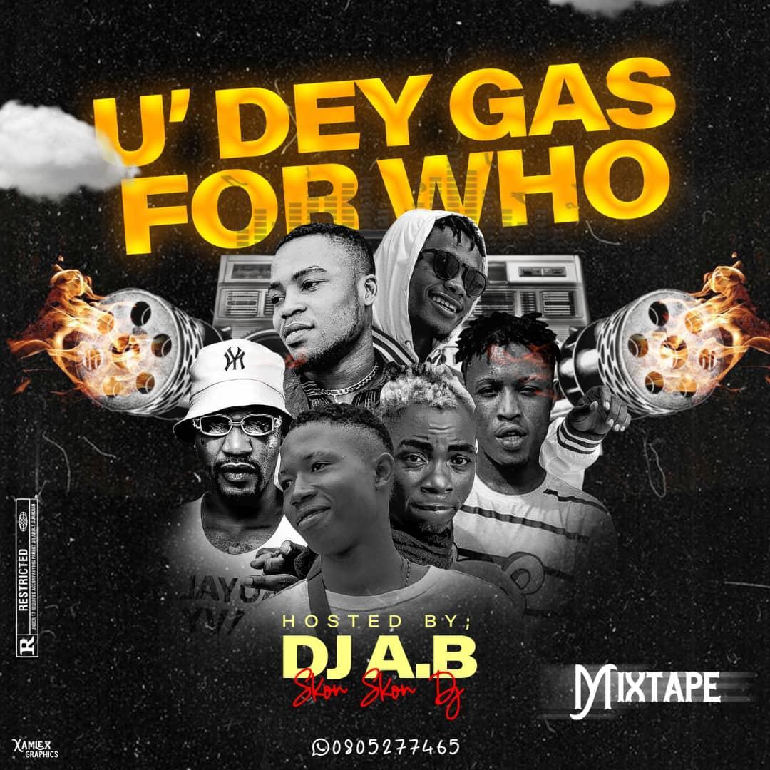 DJ A.B Imole Ikorodu U Dey Gas For Who