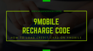 9Mobile Recharge Code | How To Load Credit Card On 9Mobile Nigeria
