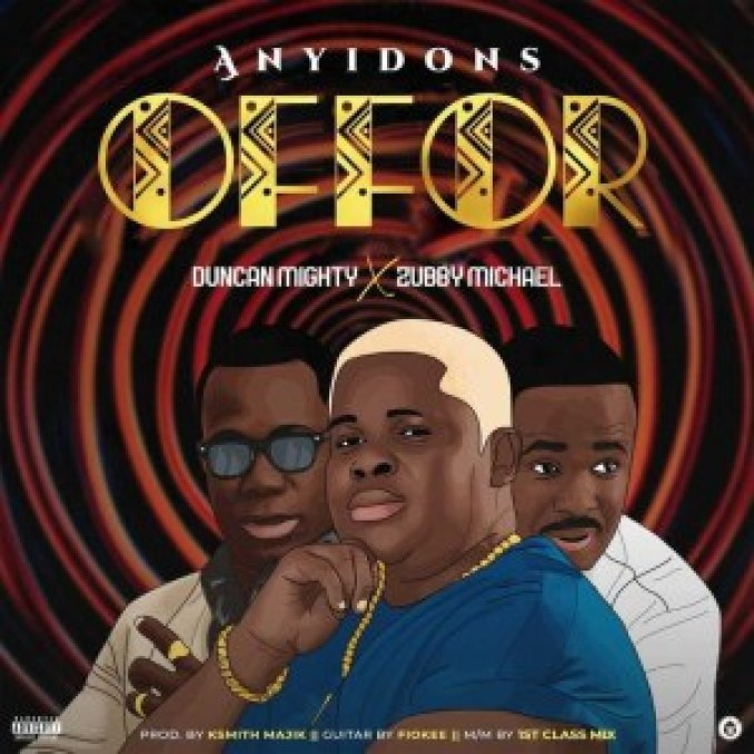 anyidons – offor ft. duncan mighty & zubby michael
