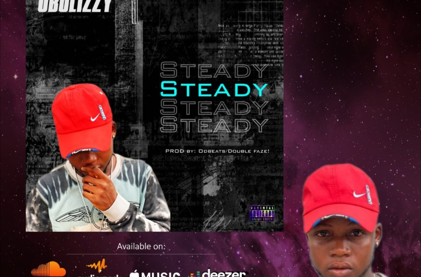 "[Music]Gbolizzy -""Steady"" Mp3 Download"