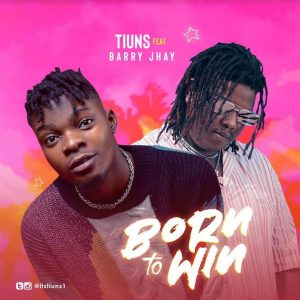 DOWNLOAD:Tiuns ft Barry Jhay – Born To Win