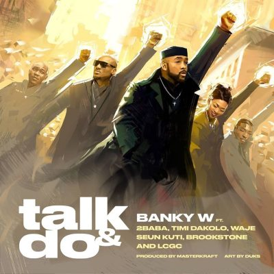 Banky W ft 2Baba, Timi Dakolo, Waje, Seun Kuti, Brookstone & LCGC – Talk And Do