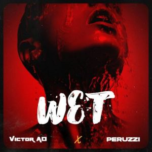 DOWNLOAD Victor AD  Ft. Peruzzi – Wet MP3