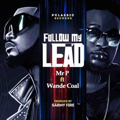 DOWNLOAD: Mr P ft Wande Coal – Follow My Lead