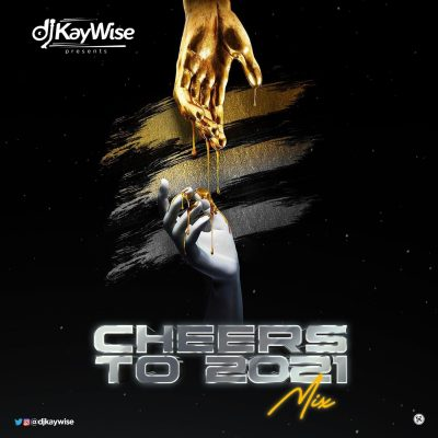 DOWNLOAD: DJ Kaywise – Cheers To 2021 Mix