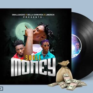 DOWNLOAD Small Baddo ft. Bella Shmurda , Limerick – Small Money