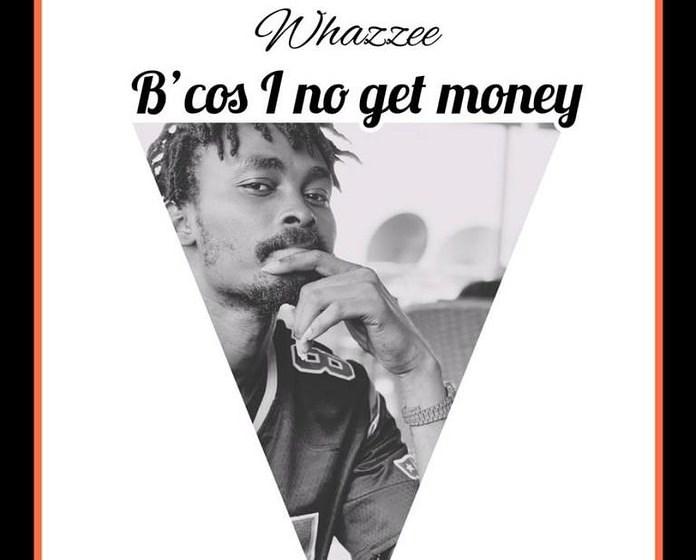 DOWNLOAD Whazzee – Bcos I No Get Money