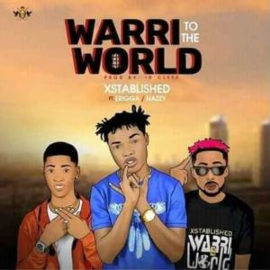 "Xstablished – ""Warri To The World"" ft. Erigga x Nazzy."