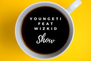 "Youngeti – ""Show"" ft. Wizkid"