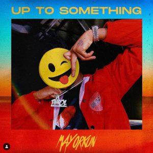 "Mayorkun – ""Up To Something Lyrics""."