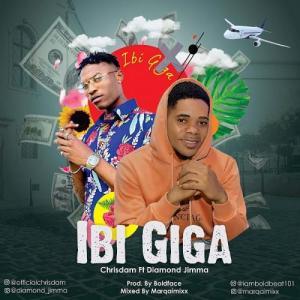 Chrisdam Ft. Diamond Jimma - Ibi Giga Mp3 Audio Download