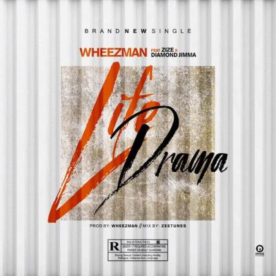 Wheezman Ft. Zize & Diamond Jimma – Life Drama