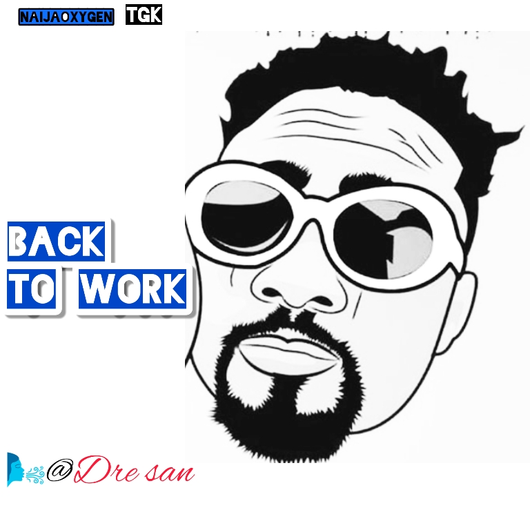 Back to Work by Dre San Mp3 song download