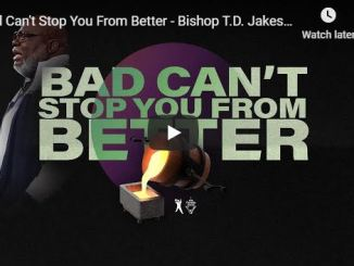 TD Jakes sermon - Bad Can't Stop You From Better