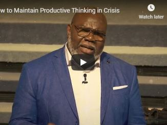 TD Jakes Message - How to Maintain Productive Thinking in Crisis