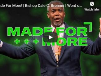 Bishop Dale C Bronner Sermon - Made For More
