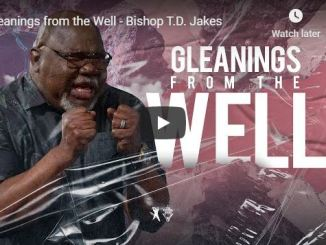 Bishop TD Jakes Sermon - Gleanings from the Well