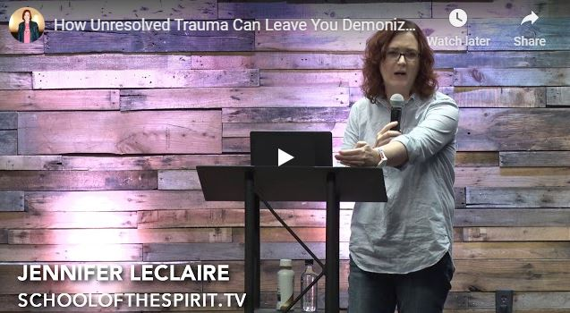 Jennifer Leclaire - How Unresolved Trauma Can Leave You Demonized
