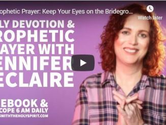 Jennifer Leclaire Prophetic Prayer - Keep Your Eyes on the Bridegroom