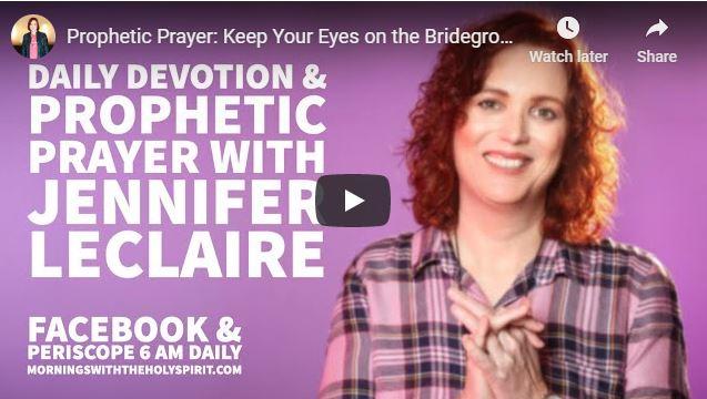 Jennifer Leclaire Prophetic Prayer - Keep Your Eyes on the Bridegroom