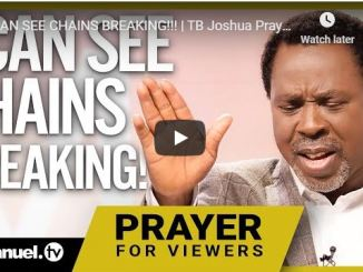 TB Joshua Message - I Can See The Chains Breaking