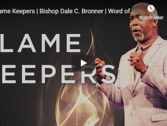 Bishop Dale Bronner Sermon - Flame Keepers - May 17 2020