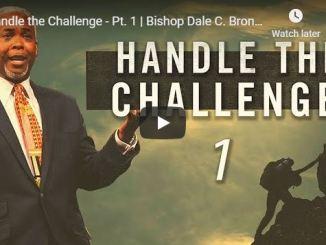 Bishop Dale C. Bronner Sermon - Handle the Challenge
