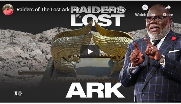 Bishop TD Jakes Sermon - Raiders of The Lost Ark - May 23 2020