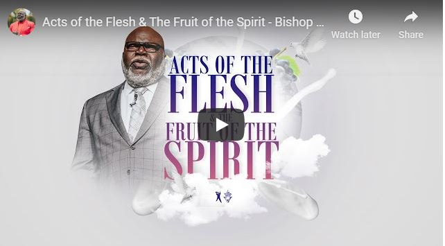 TD Jakes Sermon - Acts of the Flesh & The Fruit of the Spirit - May 20