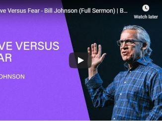 Bill Johnson Sermon - Love Versus Fear - June 2020