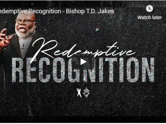 Bishop TD Jakes Sermon - Redemptive Recognition - June 2020