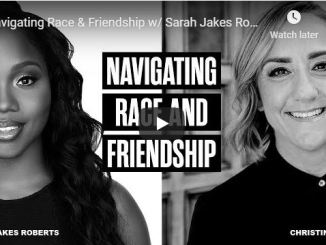 Sarah Jakes Roberts and Christine Caine - Navigating Race & Friendship