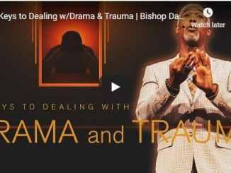 Bishop Dale Bronner Sermon - 7 Keys to Dealing Drama & Trauma - 2020